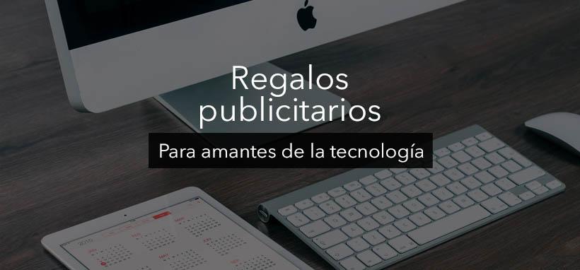 Artículo con ejemplos de regalos publicitarios para amantes de la tecnología